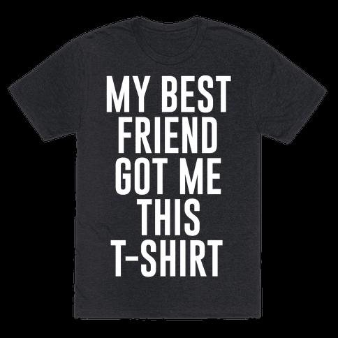 My Best Friend Got Me This T-shirt White Print