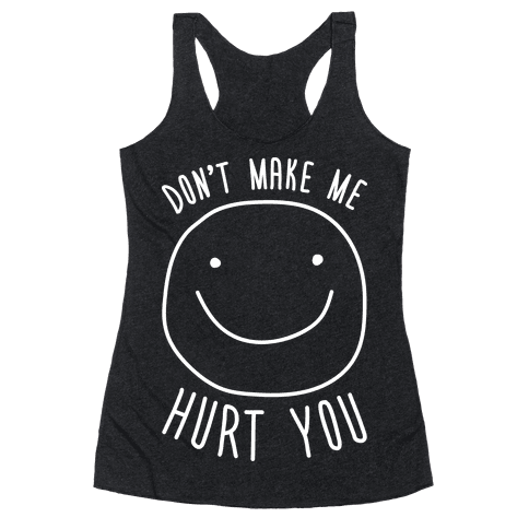 Don't Make Me Hurt You (White) Racerback Tank Top