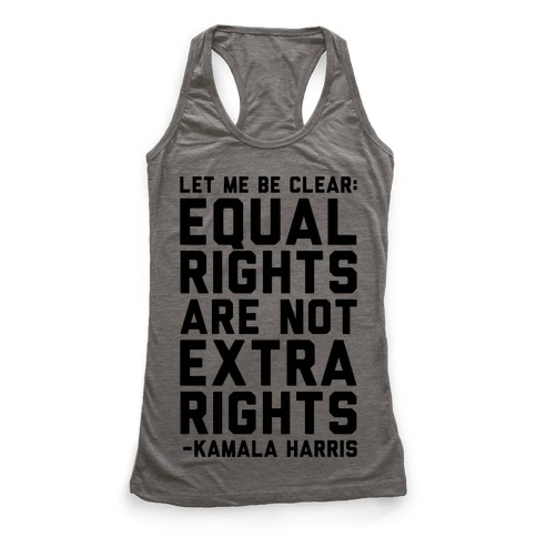 Equal Rights Are Not Extra Rights Kamala Harris Quote Racerback Tank Top