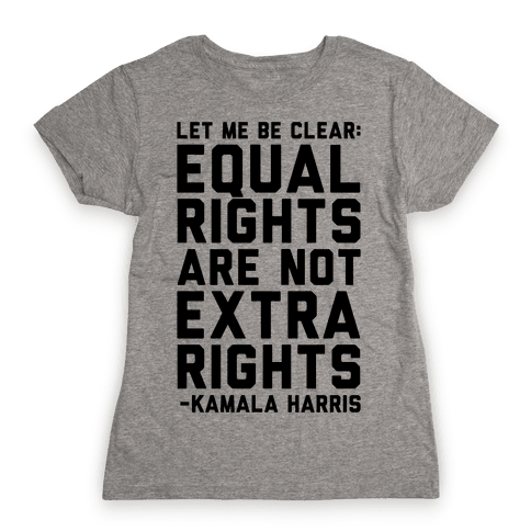 Equal Rights Are Not Extra Rights Kamala Harris Quote Womens T-Shirt