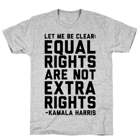 Equal Rights Are Not Extra Rights Kamala Harris Quote T-Shirt