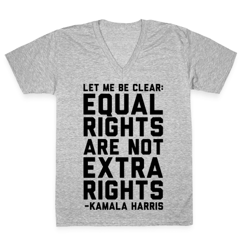 Equal Rights Are Not Extra Rights Kamala Harris Quote V-Neck Tee Shirt