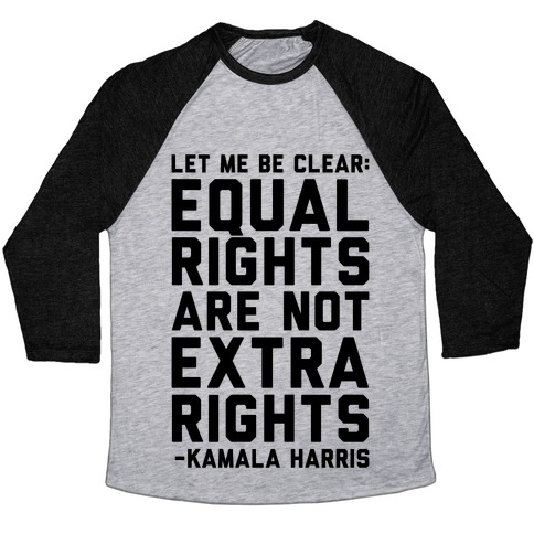 Equal Rights Are Not Extra Rights Kamala Harris Quote Baseball Tee