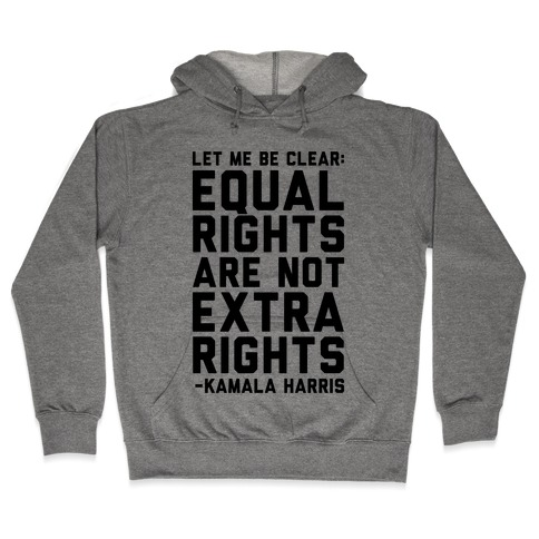 Equal Rights Are Not Extra Rights Kamala Harris Quote Hooded Sweatshirt