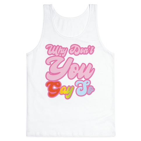 Why Don't You Gay So Parody Tank Top