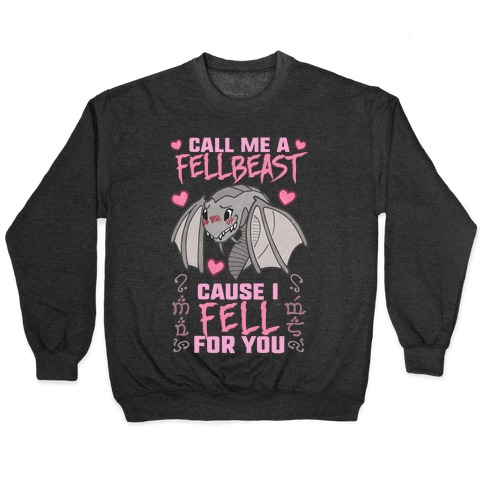 Call Me A Fellbeast Cause I Fell For You Pullover