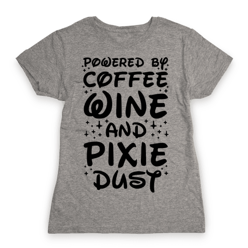 Powered By Coffee Wine And Pixie Dust Womens T-Shirt