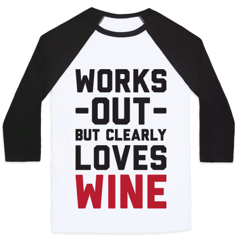 Works Out But Clearly Loves Wine Baseball Tee