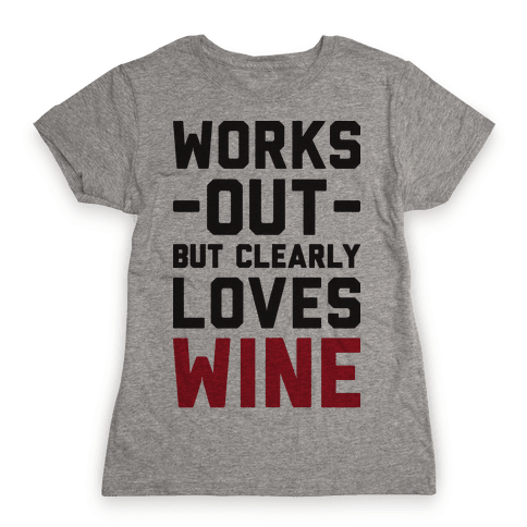 Works Out But Clearly Loves Wine Womens T-Shirt