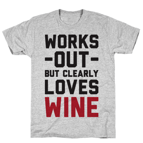 Works Out But Clearly Loves Wine Mens/Unisex T-Shirt