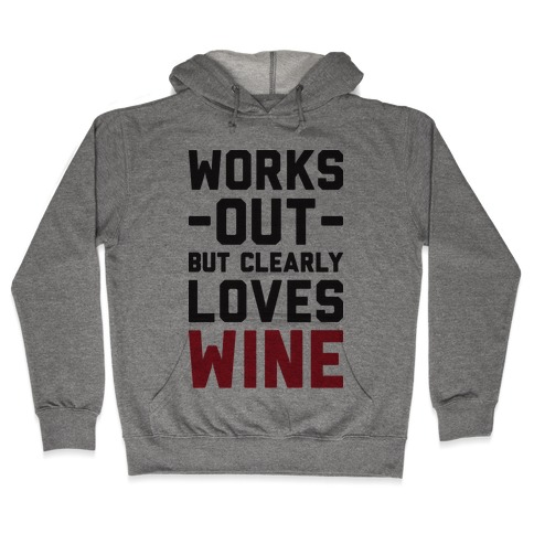 Works Out But Clearly Loves Wine Hooded Sweatshirt