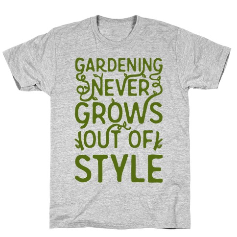 Gardening Never Grows Out of Style White Print T-Shirt