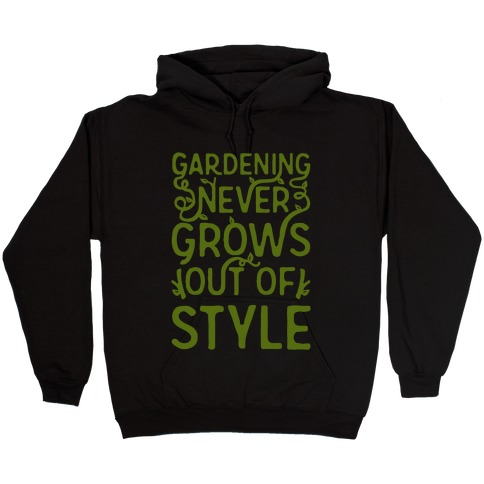 Gardening Never Grows Out of Style White Print Hooded Sweatshirt