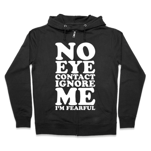 No Eye Contact Ignore Me I'm Fearful Zip Hoodie