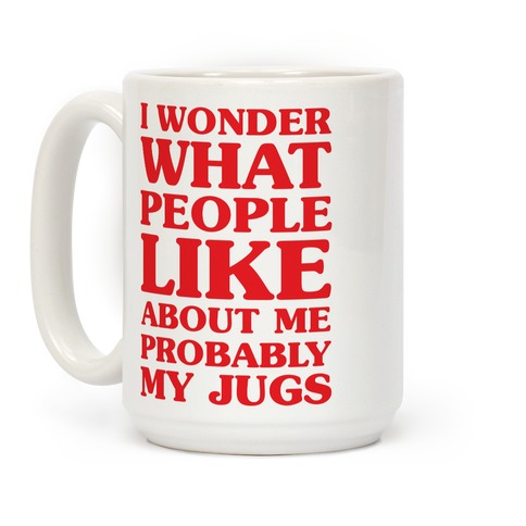 I Wonder What People Like About Me Probably My Jugs Coffee Mug
