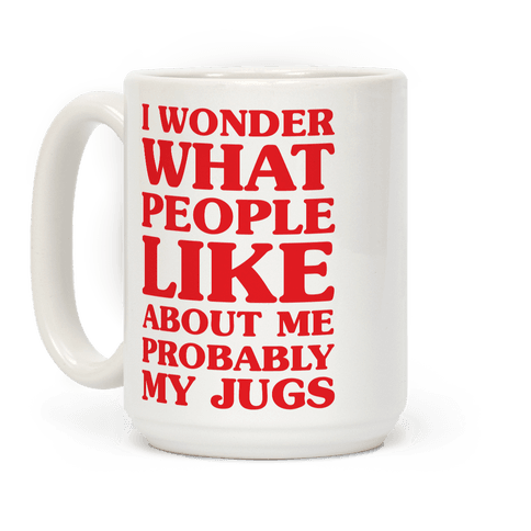 I Wonder What People Like About Me Probably My Jugs Coffee Mug