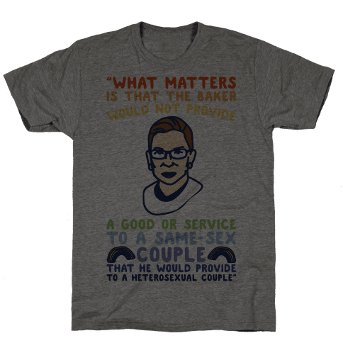 What Matters Is That The Baker Would Not Provide A Good Or Service To A Same-Sex Couple RBG Quote  Mens T-Shirt