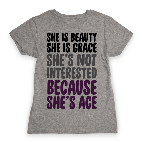 She Is Beauty She Is Grace She's Not Interested Because She's Ace Womens T-Shirt