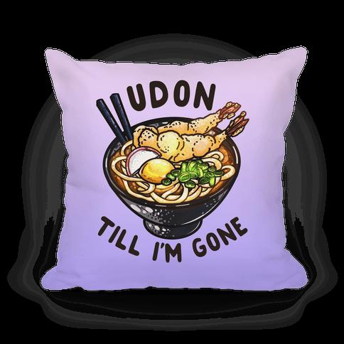 Udon Till I'm Gone Pillow
