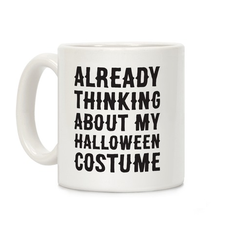 Already Thinking About My Halloween Costume Coffee Mug