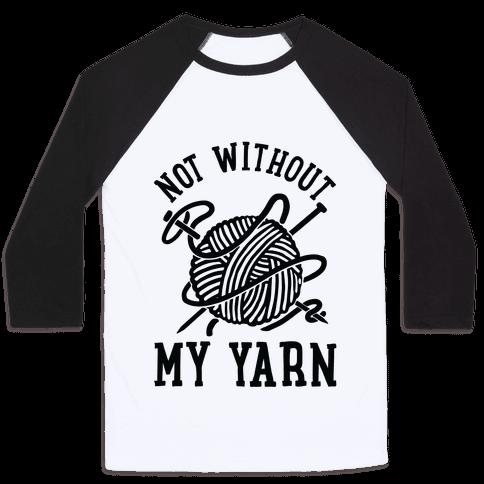 Not Without My Yarn Baseball Tee