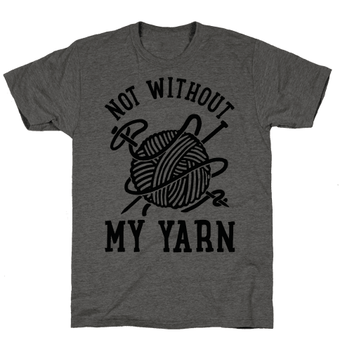 Not Without My Yarn Mens T-Shirt
