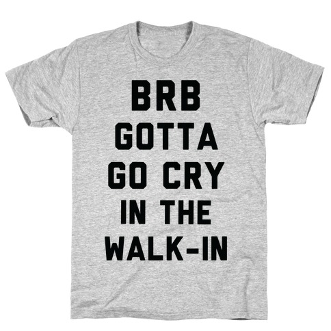 BRB Gotta Go Cry Mens T-Shirt