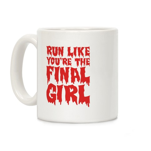 Run Like You're The Final Girl Coffee Mug