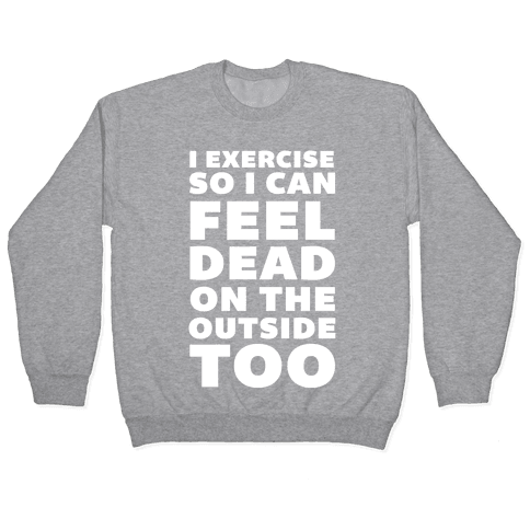 I Exercise So I Can Feel Dead On The Outside Too Pullover