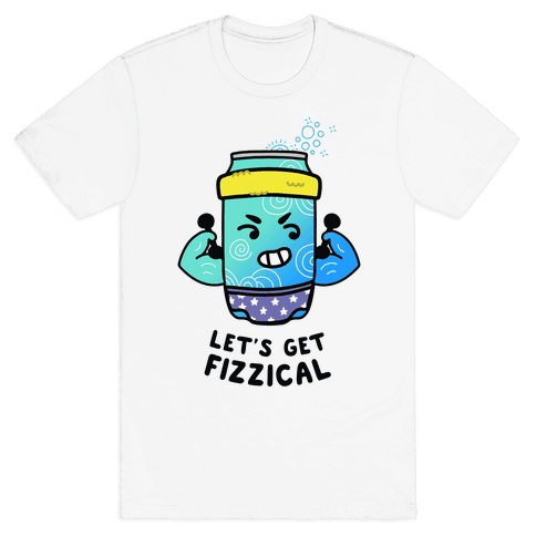 Let's Get Fizzical Mens/Unisex T-Shirt