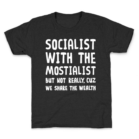 Socialist With The Mostialist Kids T-Shirt