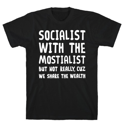 Socialist With The Mostialist T-Shirt