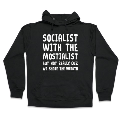 Socialist With The Mostialist Hooded Sweatshirt