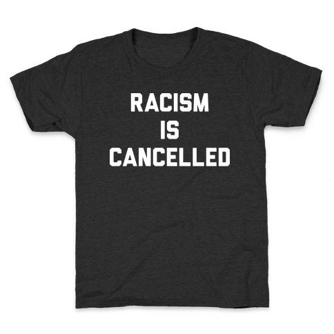 Racism Is Cancelled Kids T-Shirt