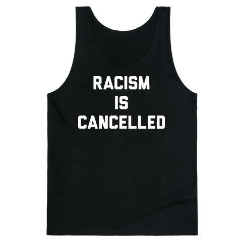 Racism Is Cancelled Tank Top