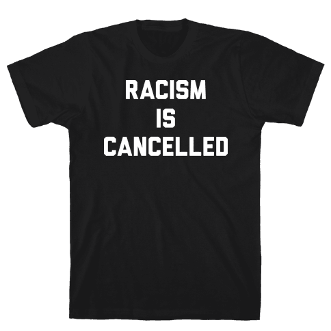 Racism Is Cancelled Mens T-Shirt
