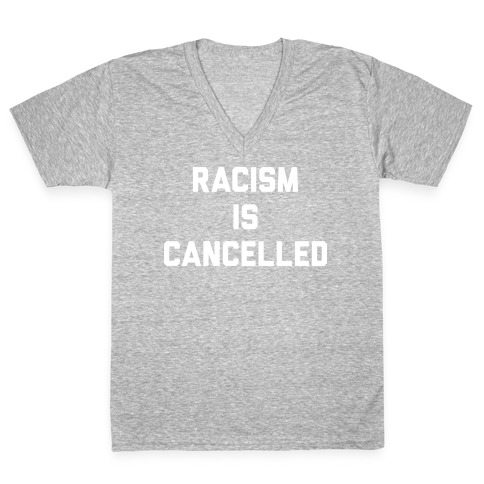 Racism Is Cancelled V-Neck Tee Shirt