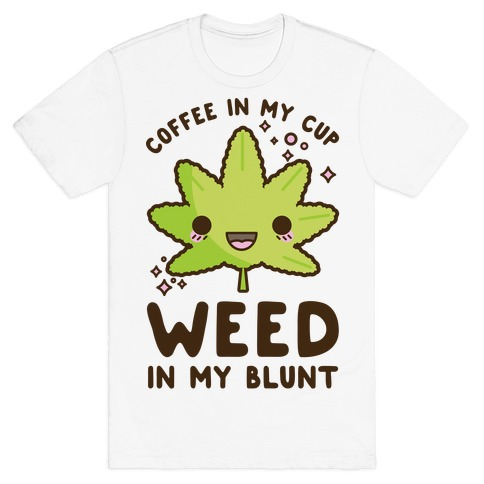 Coffee in my Cup Weed in my Blunt T-Shirt