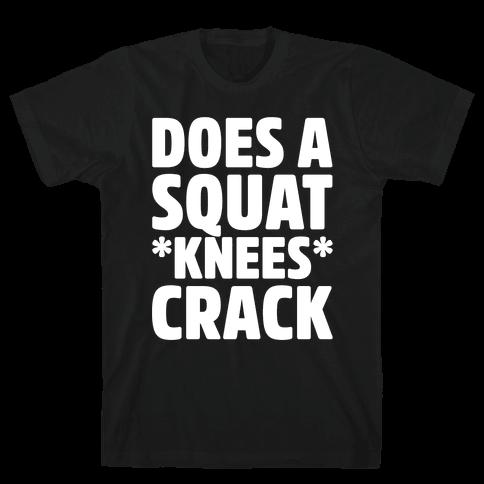 Does A Squat Knees Crack White Print Mens/Unisex T-Shirt