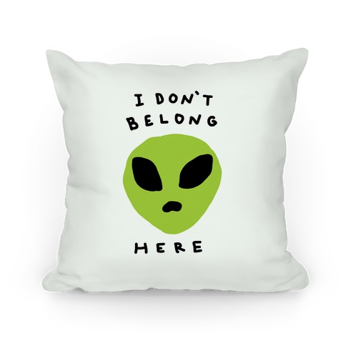 I Don't Belong Here Pillow