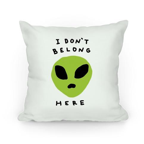 I Don't Belong Here Pillow