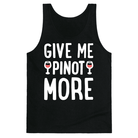 Give Me Pinot More Wine Tank Top