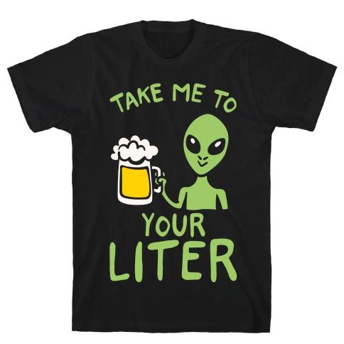 Take Me To Your Liter Alien Beer Parody White Print T-Shirt