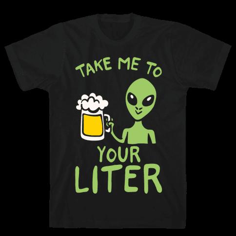 Take Me To Your Liter Alien Beer Parody White Print Mens/Unisex T-Shirt