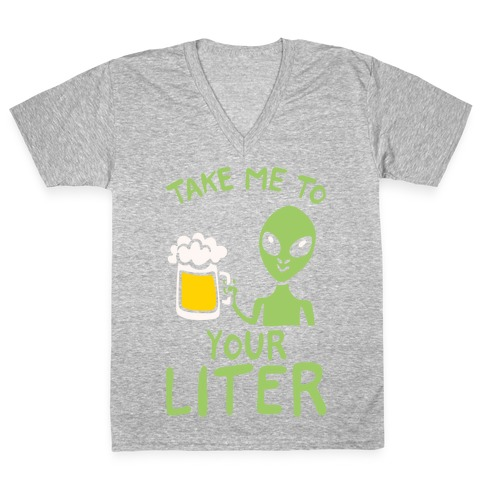 64464a35 Take Me To Your Liter Alien Beer Parody White Print V-Neck Tee | LookHUMAN