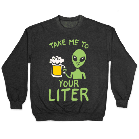 Take Me To Your Liter Alien Beer Parody White Print Pullover