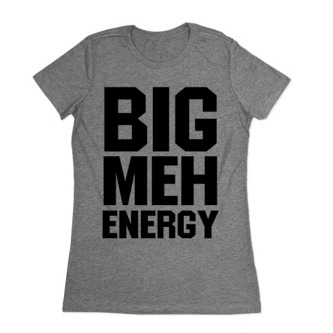 Big Meh Energy Womens T-Shirt