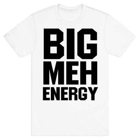 Big Meh Energy T-Shirt