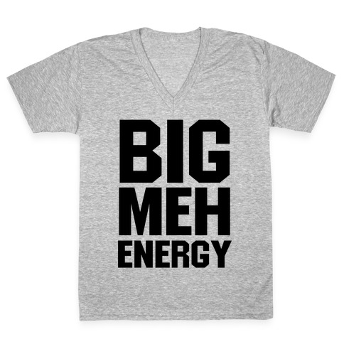 Big Meh Energy V-Neck Tee Shirt