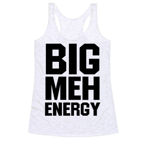 Big Meh Energy Racerback Tank Top